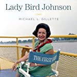 Lady Bird Johnson: An Oral History | Michael L. Gillette