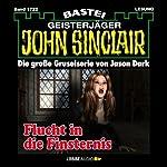 Flucht in die Finsternis (John Sinclair 1722)   Jason Dark