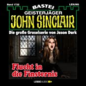 Flucht in die Finsternis (John Sinclair 1722) | Jason Dark