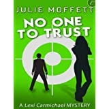 No One To Trust: A Lexi Carmichael Mystery, Book Two ~ Julie Moffett