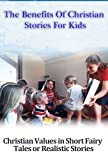 The Benefits of Christian Stories For Kids: Christian values in short fairy tales or realistic stories (Christian parenting, love languages, parenting, ... christian quotes, christian kid)