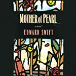 Mother Of Pearl: A Novel | Edward Swift
