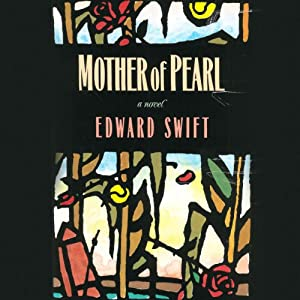 Mother Of Pearl: A Novel | [Edward Swift]