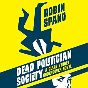 Dead Politician Society: A Clare Vengel Undercover Novel, Book 1 | [Robin Spano]