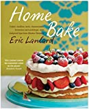 Home Bake: Cakes, muffins, tarts, cheesecakes, brownies and puddings, with foolproof tips from Master P�tissier