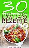 Low Carb Vegetarisch: 30 vegetarische Low Carb Rezepte zum Abnehmen (deutsches Kochbuch mit N�hrwertangaben)