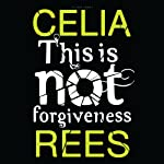 This Is Not Forgiveness | Celia Rees
