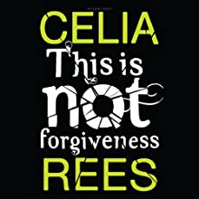 This Is Not Forgiveness Audiobook by Celia Rees Narrated by Steve West