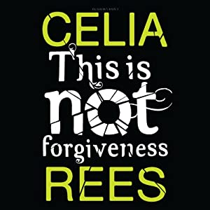 This Is Not Forgiveness | [Celia Rees]