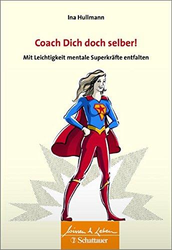 coach-dich-doch-selber-mit-leichtigkeit-mentale-superkrafte-entfalten-wissen-leben-herausgegeben-von