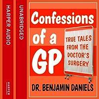 Confessions of a GP Hörbuch von Benjamin Daniels Gesprochen von: Eamonn Riley