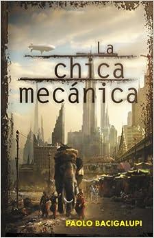 La chica mecanica / The Windup Girl (Spanish Edition) (Spanish