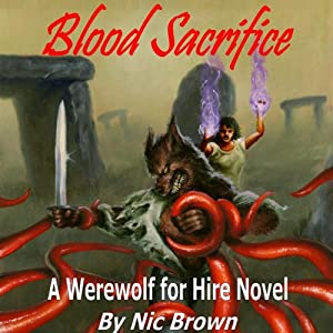 Blood Sacrifice: A Werewolf for Hire Novel, Book 2 | [Nic Brown]