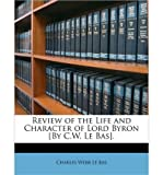 Review of the Life and Character of Lord Byron [By C.W. Le Bas]. (Paperback) - Common