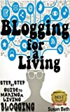 img - for BLOGGING FOR A LIVING: Step by Step Guide to Making a Living Blogging book / textbook / text book