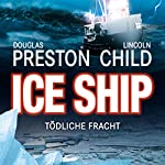 Ice Ship - Tödliche Fracht | Douglas Preston,Lincoln Child