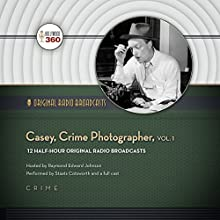 Casey, Crime Photographer, Vol. 1: Classic Radio Collection  by Hollywood 360 Narrated by Staats Cotsworth, full cast