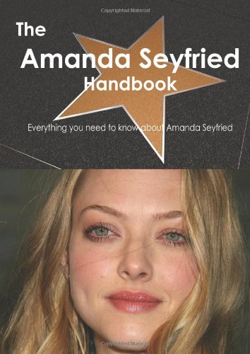 The Amanda Seyfried Handbook: Everything You Need to Know About Amanda Seyfried