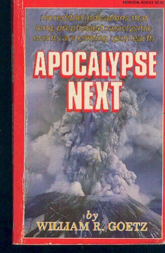 APOCALYPSE NEXT ~ Incredible indications that long-prophesied cataclysmic events are coming upon earth, Goetz,William R.