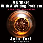 A Drinker with a Writing Problem: A Wine Lover's Retrospective | John Turi