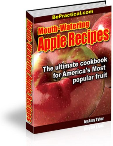 Mouth-Watering Apple Recipes - The Ultimate Cookbook for America's most popular fruit