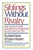 Faber: Siblings without Rivalry - How to Help Yo Ur Children Live Tog So You Can Live Too A Faber