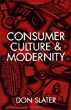img - for Consumer Culture and Modernity by Slater, Don (1999) Paperback book / textbook / text book