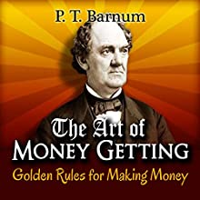 The Art of Money Getting: Golden Rules for Making Money Audiobook by P.T. Barnum Narrated by Ron Welch