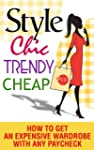 Style, Chic, Trendy, Cheap: How to Ge...