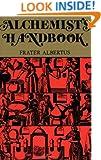 The Alchemists Handbook: Manual for Practical Laboratory Alchemy