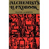 The Alchemists Handbook: Manual for Practical Laboratory Alchemy ~ Frater Albertus