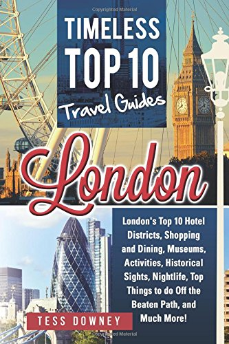 London: London's Top 10 Hotel Districts, Shopping and Dining, Museums, Activities, Historical Sights, Nightlife, Top Things to do Off the Beaten Path, and Much More! Timeless Top 10 Travel Guides (Top Ten London compare prices)