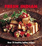 Fresh Indian: Over 70 Healthy Recipes Sunil Vijayakar