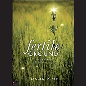 Fertile Ground: Down-to-Earth Poems of Spiritual Encouragement | [Frances Parker]