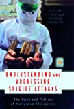 Understanding and Addressing Suicide Attacks: The Faith and Politics of Martyrdom Operations (Praeger Security International) (0275992608) by Cook, David