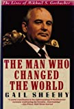 The Man Who Changed the World: The Lives of Mikhail S. Gorbachev (006092120X) by Sheehy, Gail