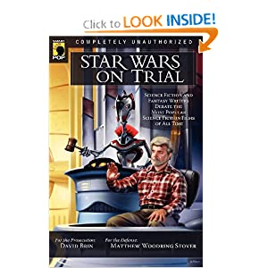 Star Wars on Trial: Science Fiction And Fantasy Writers Debate the Most Popular Science Fiction Films of All... by David Brin, Matthew Woodring Stover, Keith R.A. DeCandido and Tanya Huff