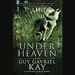 Under Heaven | Guy Gavriel Kay