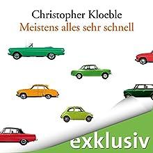 Meistens alles sehr schnell Hörbuch von Christopher Kloeble Gesprochen von: Julian Horeyseck, Bernt Hahn
