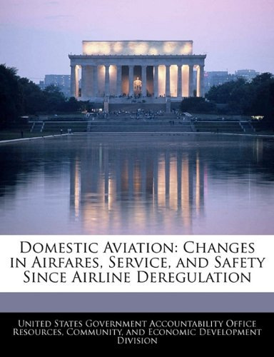 Domestic Aviation: Changes in Airfares, Service, and Safety Since Airline Deregulation