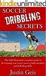 Soccer Dribbling Secrets: The fully i...
