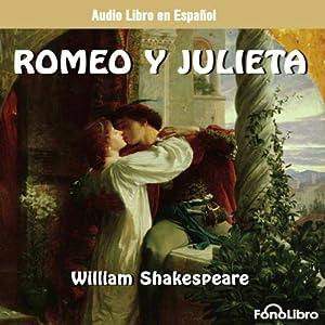 Romeo y Julieta (Dramatizado) [Romeo and Juliet (Dramatized)] Audiobook