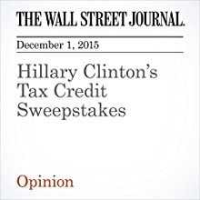 Hillary Clinton's Tax Credit Sweepstakes (       UNABRIDGED) by  The Wall Street Journal Narrated by Alexander Quincy
