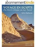 VOYAGE EN EGYPTE - DU D�SERT LIBYQUE AU LAC NASSER (r�cit de voyage - guide touristique)