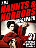 The Haunts & Horrors Megapack: 31 Modern & Classic Stories