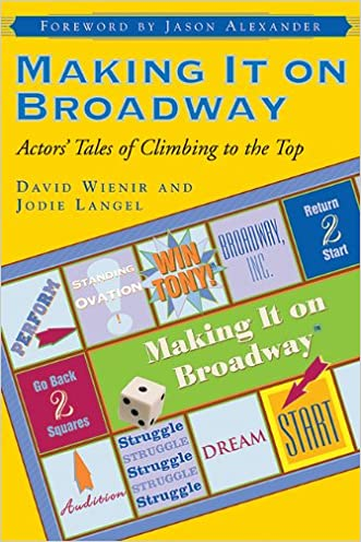 Making It on Broadway: Actors' Tales of Climbing to the Top written by David Wienir