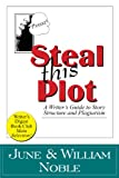 img - for Steal This Plot: A Writer's Guide to Story Structure and Plagiarism (Classic Wisdom on Writing) book / textbook / text book