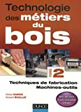 echange, troc Olivier Hamon, Vincent Roullat - Technologie des métiers du bois - Tome 2: Techniques de fabrication et de pose / Machines
