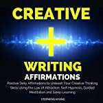 Creative Writing Affirmations: Positive Daily Affirmations to Unleash Your Creative Thinking Skills Using the Law of Attraction, Self-Hypnosis, Guided Meditation and Sleep Learning | Stephens Hyang