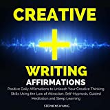 Creative Writing Affirmations: Positive Daily Affirmations to Unleash Your Creative Thinking Skills Using the Law of Attraction, Self-Hypnosis, Guided Meditation and Sleep Learning